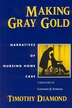 Making Gray Gold: Narratives of Nursing Home Care by Timothy Diamond