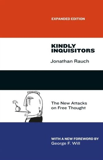 Kindly Inquisitors The New Attacks On Free Thought Expanded Edition By Jonathan Rauch