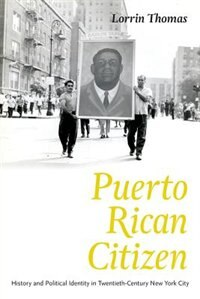 Book Puerto Rican Citizen: History And Political Identity In Twentieth-century New York City by Lorrin Thomas