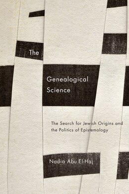 Book The Genealogical Science: The Search For Jewish Origins And The Politics Of Epistemology by Nadia Abu El-Haj