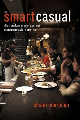 Book Smart Casual: The Transformation Of Gourmet Restaurant Style In America by Alison Pearlman