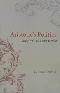 Book Aristotle's Politics: Living Well And Living Together by Eugene Garver