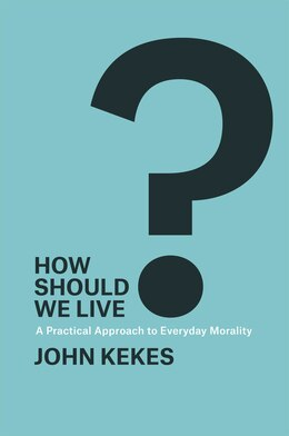 Book How Should We Live?: A Practical Approach To Everyday Morality by John Kekes