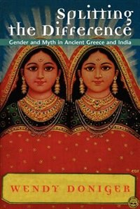 Book Splitting The Difference: Gender and Myth in Ancient Greece and India by Wendy Doniger