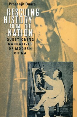 Book Rescuing History From The Nation: Questioning Narratives of Modern China by Prasenjit Duara