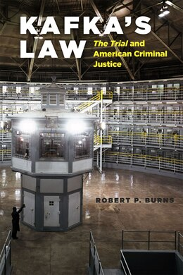 Book Kafka's Law: The Trial And American Criminal Justice by Robert P. Burns