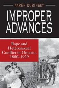 Book Improper Advances: Rape and Heterosexual Conflict in Ontario, 1880-1929 by Karen Dubinsky