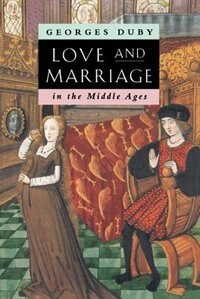 Book Love And Marriage In The Middle Ages by Georges Duby
