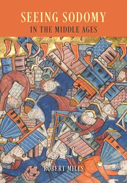 Book Seeing Sodomy In The Middle Ages by Robert Mills