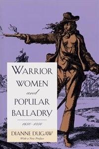Book Warrior Women and Popular Balladry, 1650-1850 by Dianne Dugaw