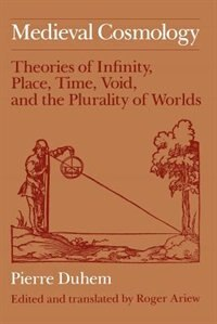 Book Medieval Cosmology: Theories of Infinity, Place, Time, Void, and the Plurality of Worlds by Pierre Duhem