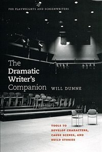 Book The Dramatic Writer's Companion: Tools to Develop Characters, Cause Scenes, and Build Stories by Will Dunne