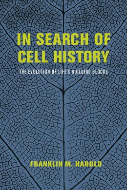 Book In Search Of Cell History: The Evolution Of Life's Building Blocks by Franklin M. Harold