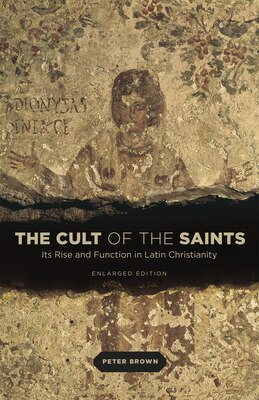Book The Cult Of The Saints: Its Rise And Function In Latin Christianity, Enlarged Edition by Peter Brown