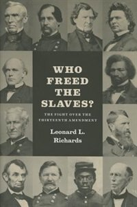 Book Who Freed The Slaves?: The Fight Over The Thirteenth Amendment by Leonard L. Richards
