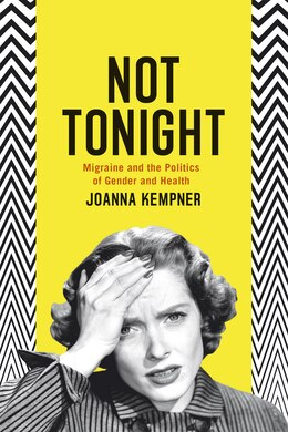 Book Not Tonight: Migraine And The Politics Of Gender And Health by Joanna Kempner