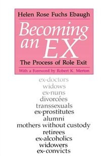 Book Becoming An Ex: The Process of Role Exit by Helen Rose Fuchs Ebaugh