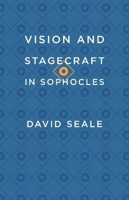 Book Vision And Stagecraft In Sophocles by David Seale