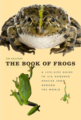 Book The Book Of Frogs: A Life-size Guide To Six Hundred Species From Around The World by Tim Halliday