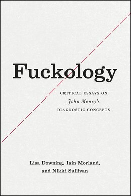 Book Fuckology: Critical Essays On John Money's Diagnostic Concepts by Lisa Downing