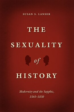 Book The Sexuality Of History: Modernity And The Sapphic, 1565-1830 by Susan S. Lanser