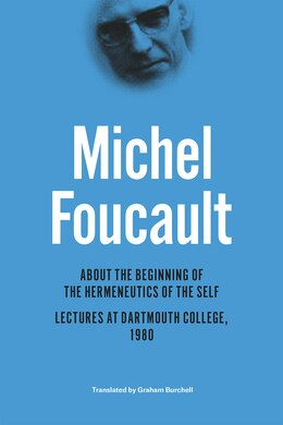Book About The Beginning Of The Hermeneutics Of The Self: Lectures At Dartmouth College, 1980 by Michel Foucault