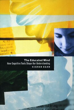 Book The Educated Mind: How Cognitive Tools Shape Our Understanding by Kieran Egan