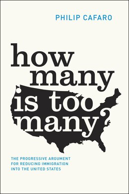 Book How Many Is Too Many?: The Progressive Argument For Reducing Immigration Into The United States by Philip Cafaro