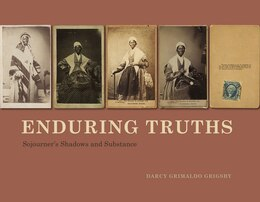 Book Enduring Truths: Sojourner's Shadows And Substance by Darcy Grimaldo Grigsby
