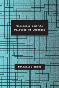Book Wikipedia And The Politics Of Openness by Nathaniel Tkacz
