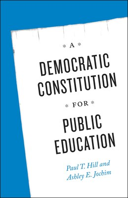 Book A Democratic Constitution For Public Education by Paul T. Hill