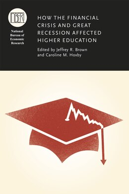 Book How The Financial Crisis And Great Recession Affected Higher Education by Jeffrey R. Brown