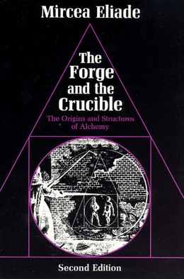 Book The Forge And The Crucible: The Origins and Structure of Alchemy by Mircea Eliade