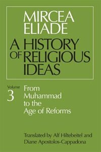 Book History Of Religious Ideas, Volume 3: From Muhammad to the Age of Reforms by Mircea Eliade