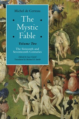 Book The Mystic Fable, Volume Two: The Sixteenth And Seventeenth Centuries by Michel De Certeau
