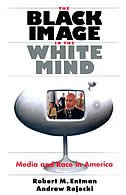 Book The Black Image in the White Mind: Media and Race in America by Robert M. Entman