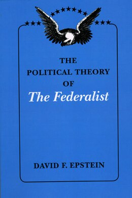 Book The Political Theory of The Federalist by David F. Epstein