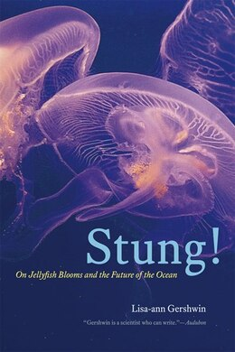 Book Stung!: On Jellyfish Blooms And The Future Of The Ocean by Lisa-ann Gershwin
