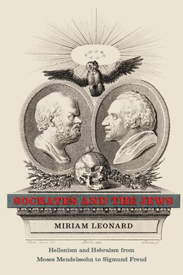 Book Socrates And The Jews: Hellenism And Hebraism From Moses Mendelssohn To Sigmund Freud by Miriam Leonard