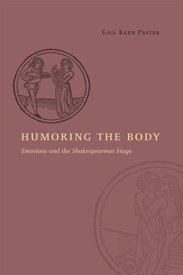 Book Humoring The Body: Emotions And The Shakespearean Stage by Gail Kern Paster
