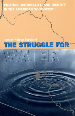 Book The Struggle For Water: Politics, Rationality, and Identity in the American Southwest by Wendy Nelson Espeland
