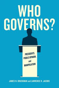 Who Governs?: Presidents, Public Opinion, And Manipulation