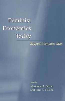 Book Feminist Economics Today: Beyond Economic Man by Marianne A. Ferber