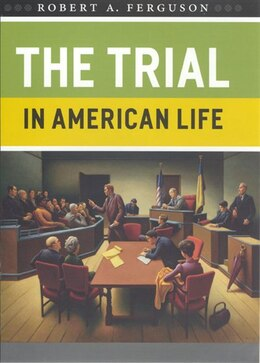 Book The Trial in American Life by Robert A. Ferguson