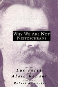 Book Why We Are Not Nietzscheans by Luc Ferry