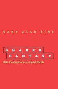 Book Shared Fantasy: Role Playing Games as Social Worlds by Gary Alan Fine
