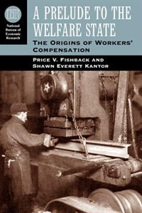 Book A Prelude To The Welfare State: The Origins Of Workers' Compensation by Price V. Fishback