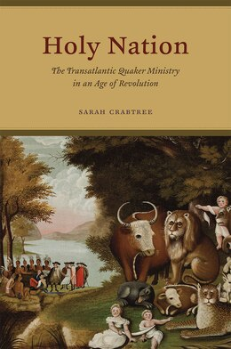 Book Holy Nation: The Transatlantic Quaker Ministry In An Age Of Revolution by Sarah Crabtree