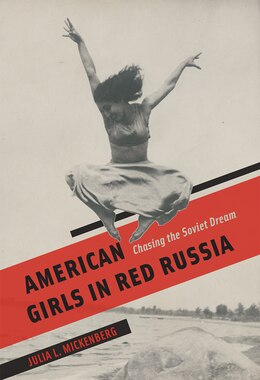 Book American Girls In Red Russia: Chasing The Soviet Dream by Julia L. Mickenberg