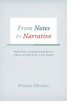 Book From Notes To Narrative: Writing Ethnographies That Everyone Can Read by Kristen Ghodsee